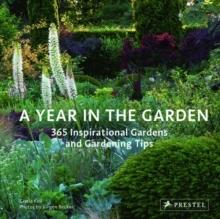 A YEAR IN THE GARDEN. 365 INSPIRATIONAL GARDEN AND GARDENING TIPS