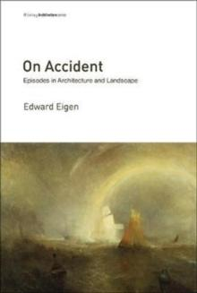 ON ACCIDENT. EPISODES IN ARCHITECTURE AND LANDSCAPE