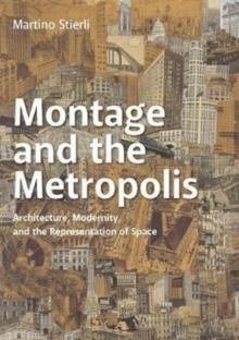 MONTAGE AND THE METROPOLIS. ARCHITECTURE , MODERNITY ANS THE REPRESENTATION OF SPACE