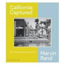 CALIFORNIA CAPTURED, MID-CENTURY MODERN ARCHITECTURE, MARVIN RAND