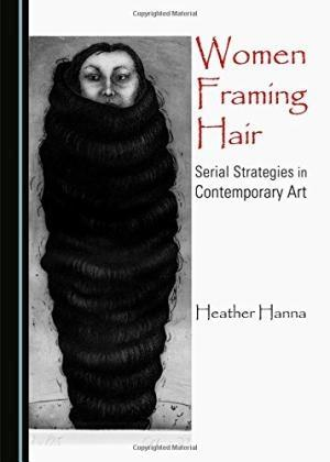 WOMEN FRAMING HAIR: SERIAL STRATEGIES IN CONTEMPORARY ART