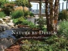 NATURE BY DESIGN. THE PRACTICE OF BIOPHILIC DESIGN