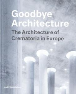 GOODBYE ARCHITECTURE. THE ARCHITECTURE OF CREMATORIA IN EUROPE