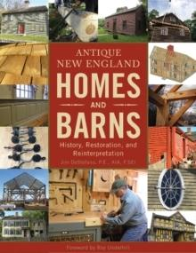 ANTIQUE NEW ENGLAND HOMES AND BARNS. HISTORY, RESTORATION ANS INTERPRETATION