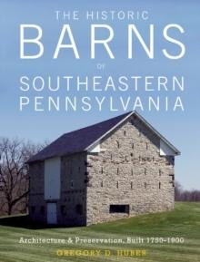 THE HISTORIC BARNS OF SOUTHEASTERN PENNSYLVANIA. ARCHITECTURE & PRESERVATION, BUILT 1750-1900