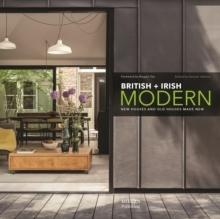 BRITISH + IRISH MODERN: NEW HOUSES AND OLD HOUSES MADE NEW