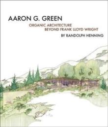 GREEN: ORGANIC ARCHITECTURE BEYOND FRANK LLOYD WRIGHT. AARON G. GREEN