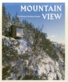 MOUNTAIN VIEW: THE PERFECT HOLIDAY HOMES; NATURE RETREATS VOL. 1.