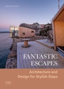 FANTASTIC ESCAPES - ARCHITECTURE AND DESIGN FOR STYLISH STAYS