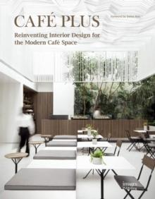 CAFÉ PLUS - REINVENTING INTERIOR DESIGN FOR THE MODERN CAFÉ SPACE