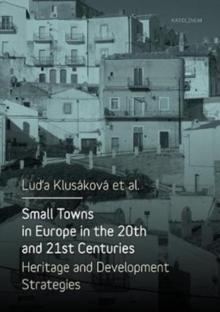 SMALL TOWNS IN EUROPE IN THE 20TH AND21ST CENTURIES. HERITAGE AND DEVELOPMENT STRATEGIES