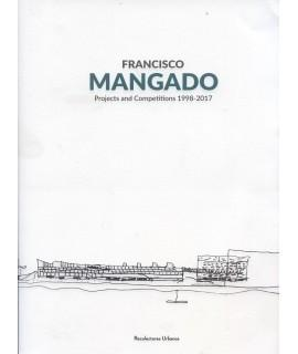 MANGADO: FRANCISCO MANGADO . PROJECTS AND COMPETITIONS 1998-2017