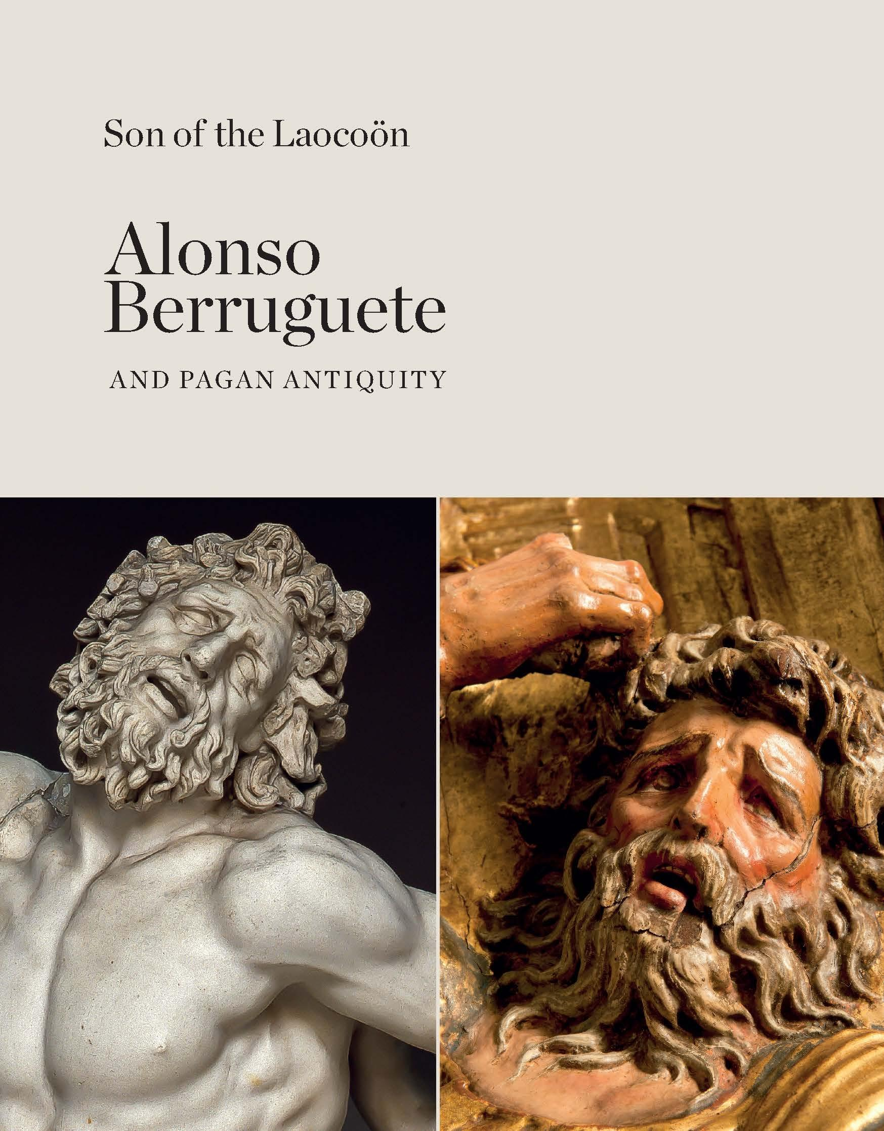SON OF THE LAOCOON  ALONSO DE BERRUGUETE  AND PAGAN ANTIQUITY