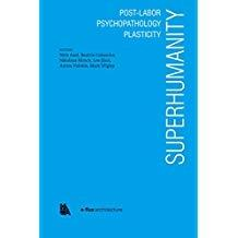 SUPERHUMANITY - POST LABOR, PSYCHOPATHOLOGY, PLASTICITY.