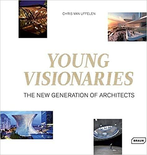 YOUNG VISIONARIES. THE NEW GENERATION OF ARCHITECT