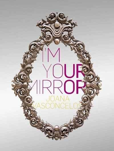 I M YOUR MIRROR  JOANA VASCONCELOS