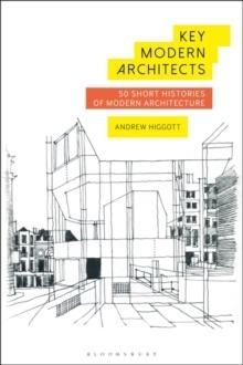 KEY MODERN ARCHITECTS. 50 SHORT HISTORIES OF MODERN ARCHITECTURE