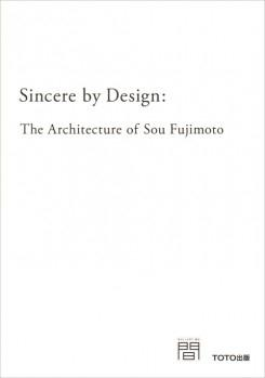 SINCERE BY DESIGN: THE ARCHITECTURE OF SOU FUJIMOTO