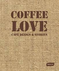 COFFE LOVE. CAFE DESIGN & STORIES