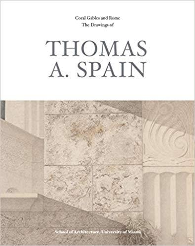 "THOMAS A. SPAIN  "" THE DRAWINGS AND PAINTINGS OF CORAL GABLES AND ROME:"""