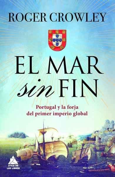 EL MAR SIN FIN . PORTUGAL Y LA FORJA DEL PRIMER IMPERIO GLOBAL