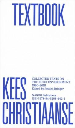 "TEXTBOOK KEES  CRISTIAANSE  ""COLLECTED TEXTS  ON THE BUILT ENVIRONMENT 1990 - 2018"""