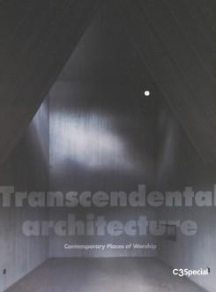 "C3 SPECIAL: TRANSCENDENTAL ARCHITECTURE ""CONTEMPORARY PLACES OF WORSHIP"""
