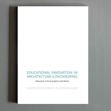 "EDUCATIONAL INNOVATION IN ARCHITECTURE & ENGINEERING ""ADVANCES IN FINAL PROJECTS AND THESIS"""