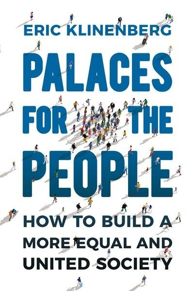 PALACES FOR THE PEOPLE. HOW TO BUILD A MORE EQUAL AND UNITED SOCIETY