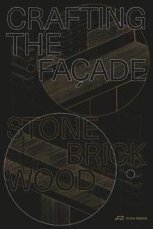 CRAFTING THE FACADE : STONE, BRICK, WOOD