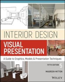 INTERIOR DESIGN VISUAL PRESENTATION : A GUIDE TO GRAPHICS, MODELS AND PRESENTATION METHODS. 5ª