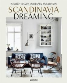 SCANDINAVIA DREAMING - NORDIC HOMES, INTERIORS AND DESIGN