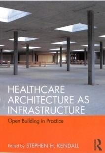 HEALTHCARE ARCHITECTURE AS INFRASTRUCTURE : OPEN BUILDING IN PRACTICE
