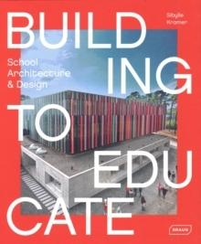 BUILDING TO EDUCATE - SCHOOL ARCHITECTURE AND DESIGN.