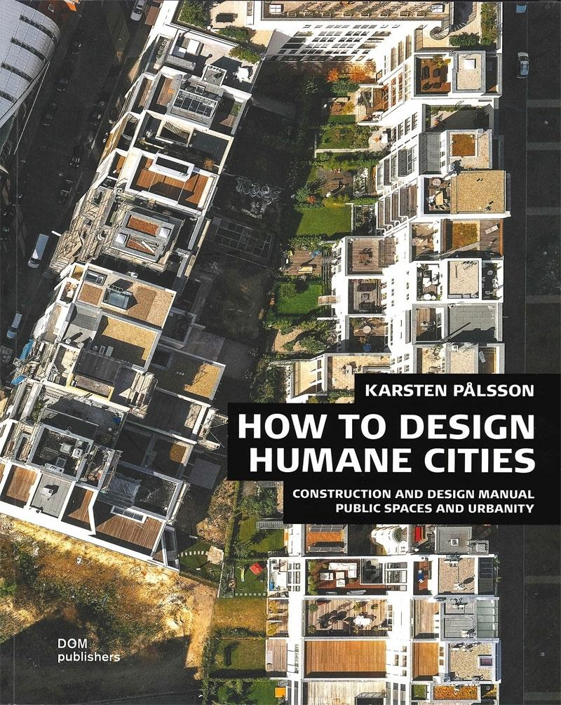 HOW TO DESIGN HUMANE CITIES. CONSTRUCTION AND DESIGN MANUAL. PUBLIC SPACES AND URBANITY