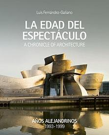 "EDAD DEL ESPECTÁCULO, LA  A CHRONICLE OF ARCHITECTURE TOMO 1  ""AÑOS ALEJANDRINOS  1993-1999"""