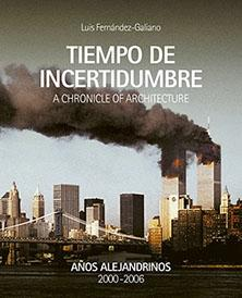 "TIEMPO DE INCERTIDUMBRE    A CHRONICLE OF ARCHITECTURE   TOMO 2 "" AÑOS ALEJANDRINOS 2000-2006"""