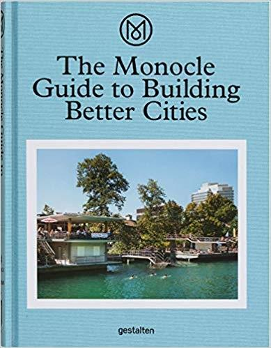 MONOCLE GUIDE TO BUILDING BETTER CITIES, THE