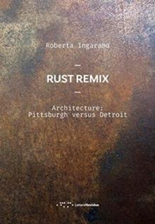 RUST REMIX. ARCHITECTURE: PITTSBURGH VERSUS DETROIT