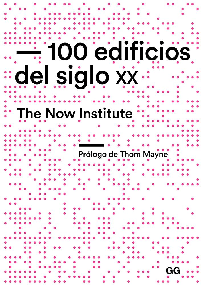 "100 EDIFICIOS DEL SIGLO XX ""THE NOW INSTITUTE"""