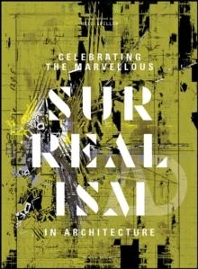 CELEBRATING THE MARVELLOUS : SURREALISM IN ARCHITECTURE