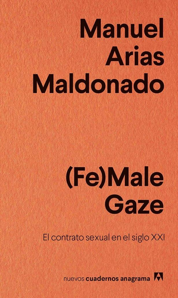 "FE MALE GAZE ""EL CONTRATO SEXUAL EN EL SIGLO XXI"""