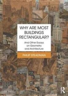 WHY ARE MOST BUILDINGS RECTANGULAR? AND OTHER ESSAYS ON GEOMETRY AND ARCHITECTURE