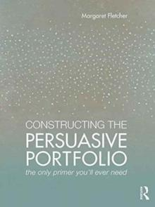 CONSTRUCTING THE PERSUASIVE PORTFOLIO : THE ONLY PRIMER YOU'LL EVER NEED