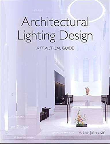 ARCHITECTURAL LIGHTING DESIGN. A PRACTICAL GUIDE