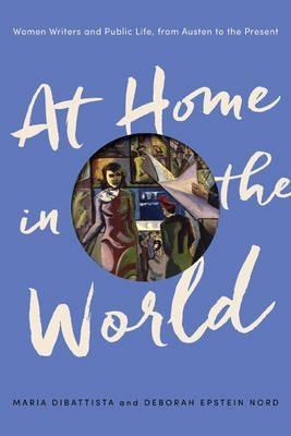 "AT HOME IN THE WORLD  ""WOMEN WRITERS AND PUBLIC LIFE, FROM AUSTEN TO THE PRESENT"""
