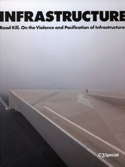 C3 INFRASTRUCTURE. ROAD KILL. VIOLENCE AND PACIFICATION OF INFRASTRUCTURES