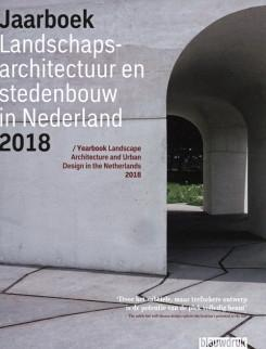 YEARBOOK LANDSCAPE ARCHITECTURE ANS URBAN DESIGN IN THE NETHERLANDS 2018