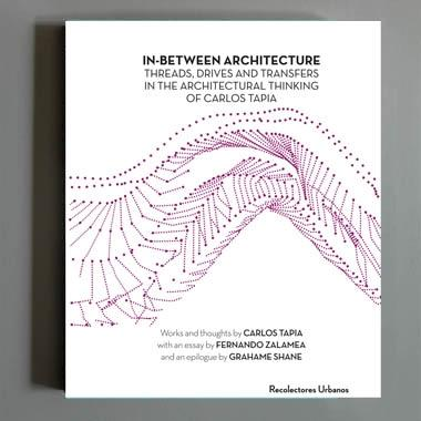 "IN-BETWEEN ARCHITECTURE ""THREADS, DRIVES AND TRANSFERS IN THE ARCHITECTURAL THINKING OF CARLOS TAPIA"""