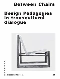 BETWEEN CHAIRS. DESIGN PEDAGOGIES IN TRANSCULTURAL DIALOGUE. BAUHAUS 22